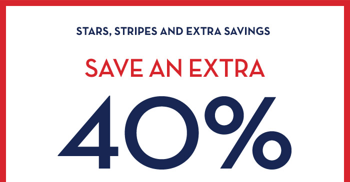 STARS, STRIPES AND EXTRA SAVINGS | SAVE AN EXTRA 40%