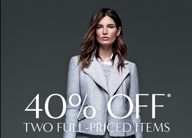 40% OFF* TWO FULL-PRICED ITEMS